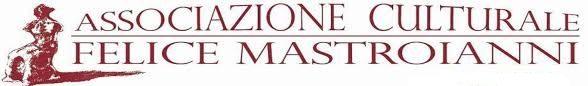 """Associazione Culturale """"Felice Mastroianni"""""""